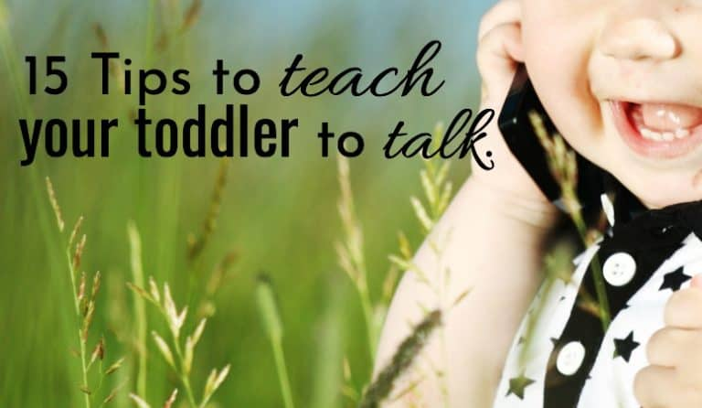 15 Tips To Teach Your Toddler To Talk: Improve Speech Development to Lessen Parent and Child Frustration