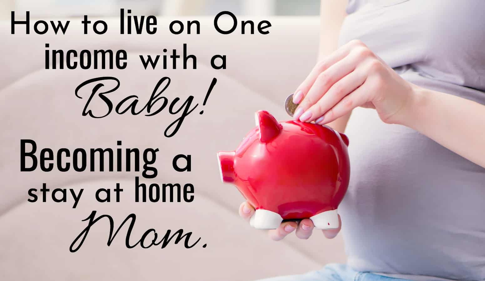 How to live on one income with a baby. Stay at home mom putting money in piggy bank.