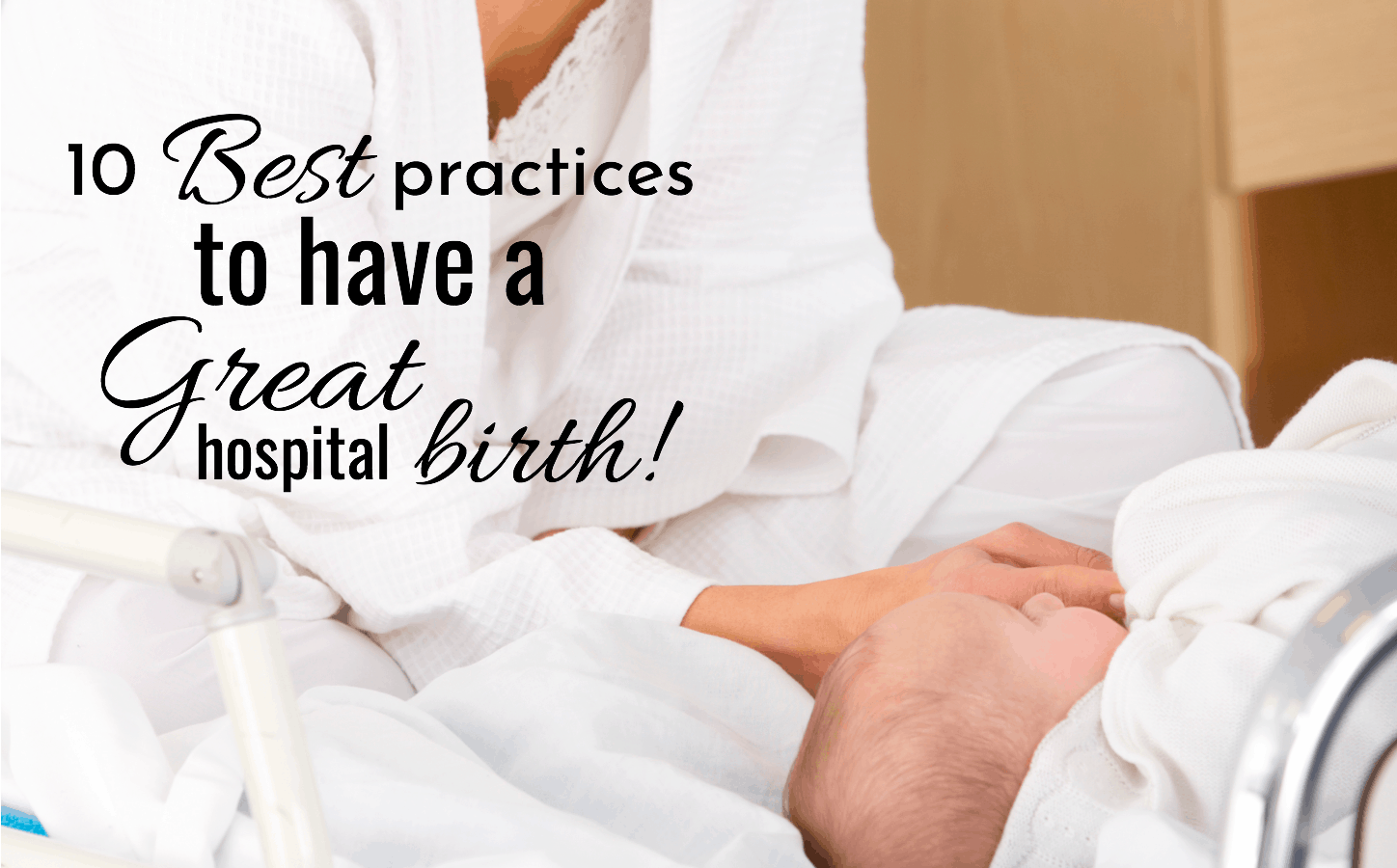 10 best practices to have a great hospital birth. Mom with newborn in hospital after delivery.