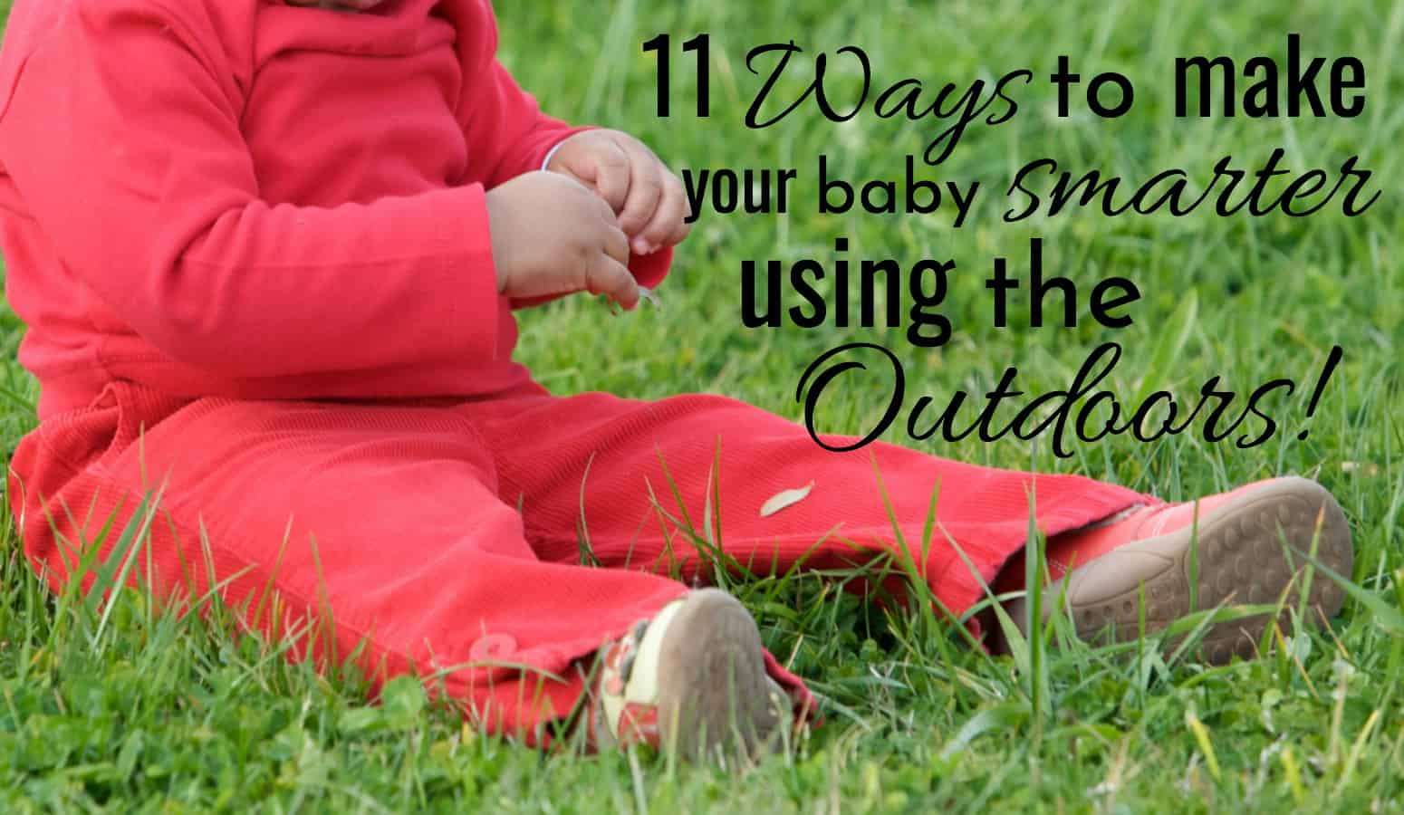 11 ways to make your baby smarter using the outdoors. Baby sitting in the grass.