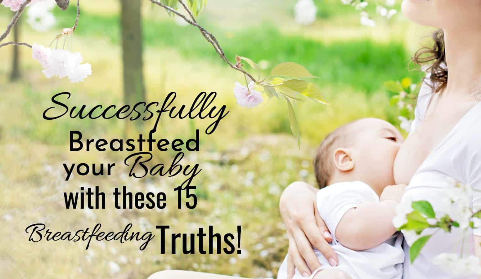 Successfully breastfeed your baby with these 15 breastfeeding truths. Mom and baby breastfeeding.