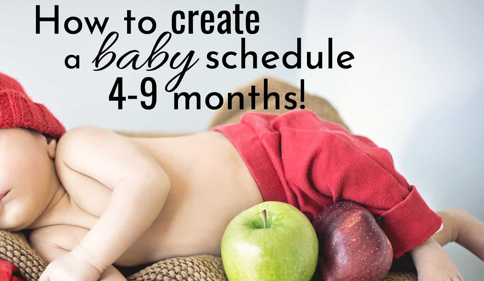 How to create a baby schedule 4-9 months.