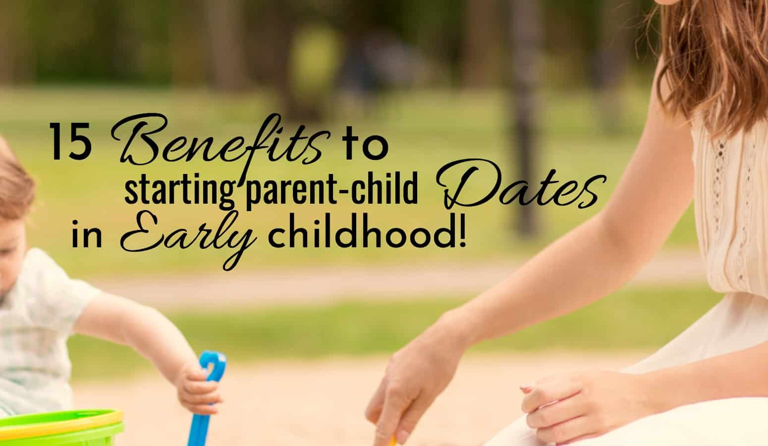 15 benefits to starting parent child dates in early childhood. mom and toddler playing in the sand.