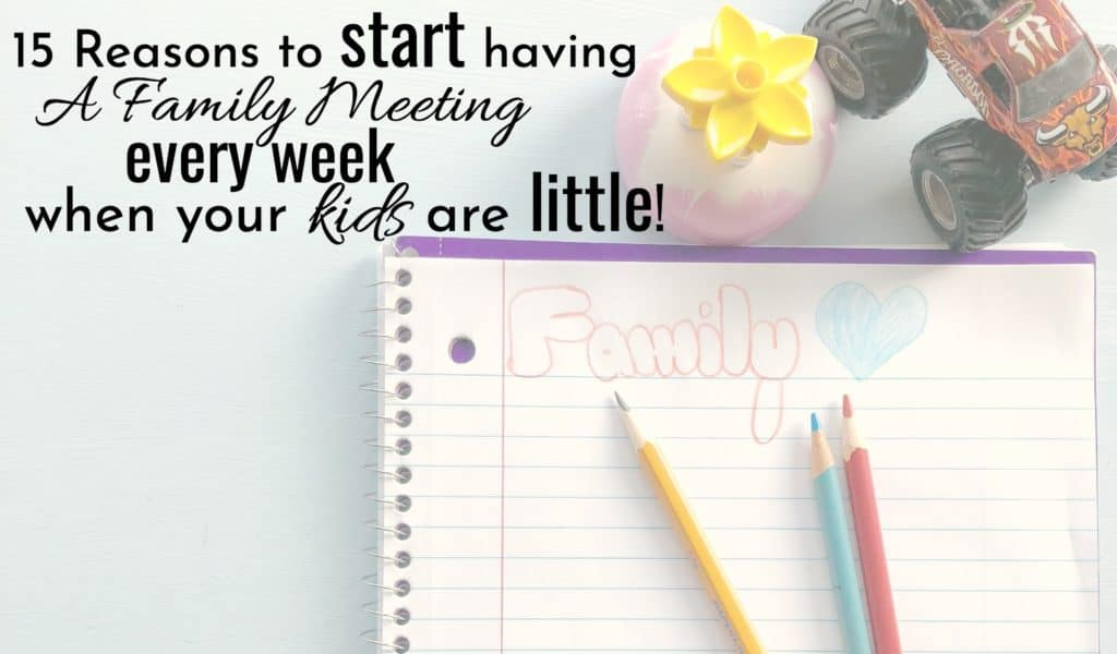 15 reasons to start having a family meeting every week when your kids are little. colored pencils. notebook. toys.