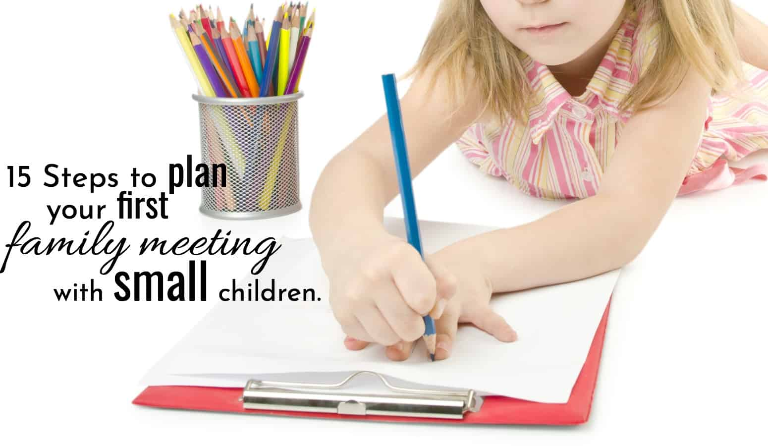 15 steps to plan your first family meeting with small children. little girl with notebook and colored pencils.