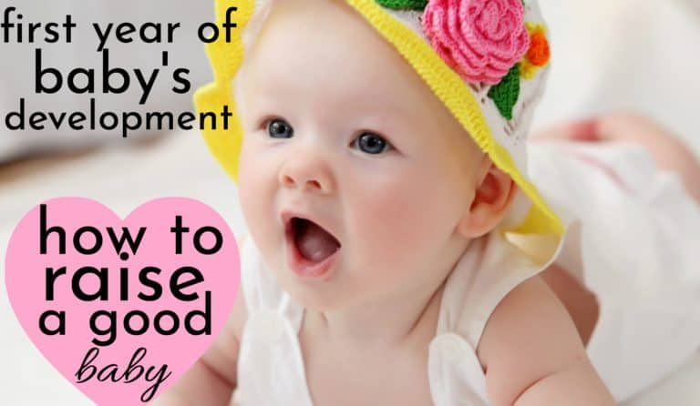 Using Baby's First Year Of Development To Raise A Good Baby
