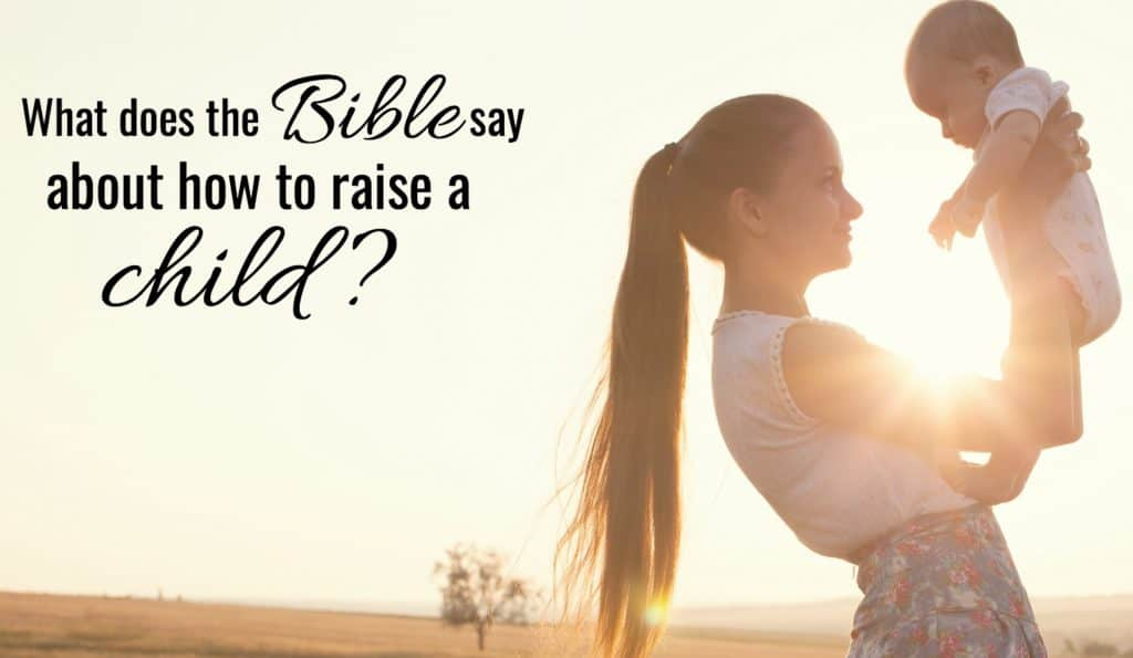 what does the bible say about how to raise a child