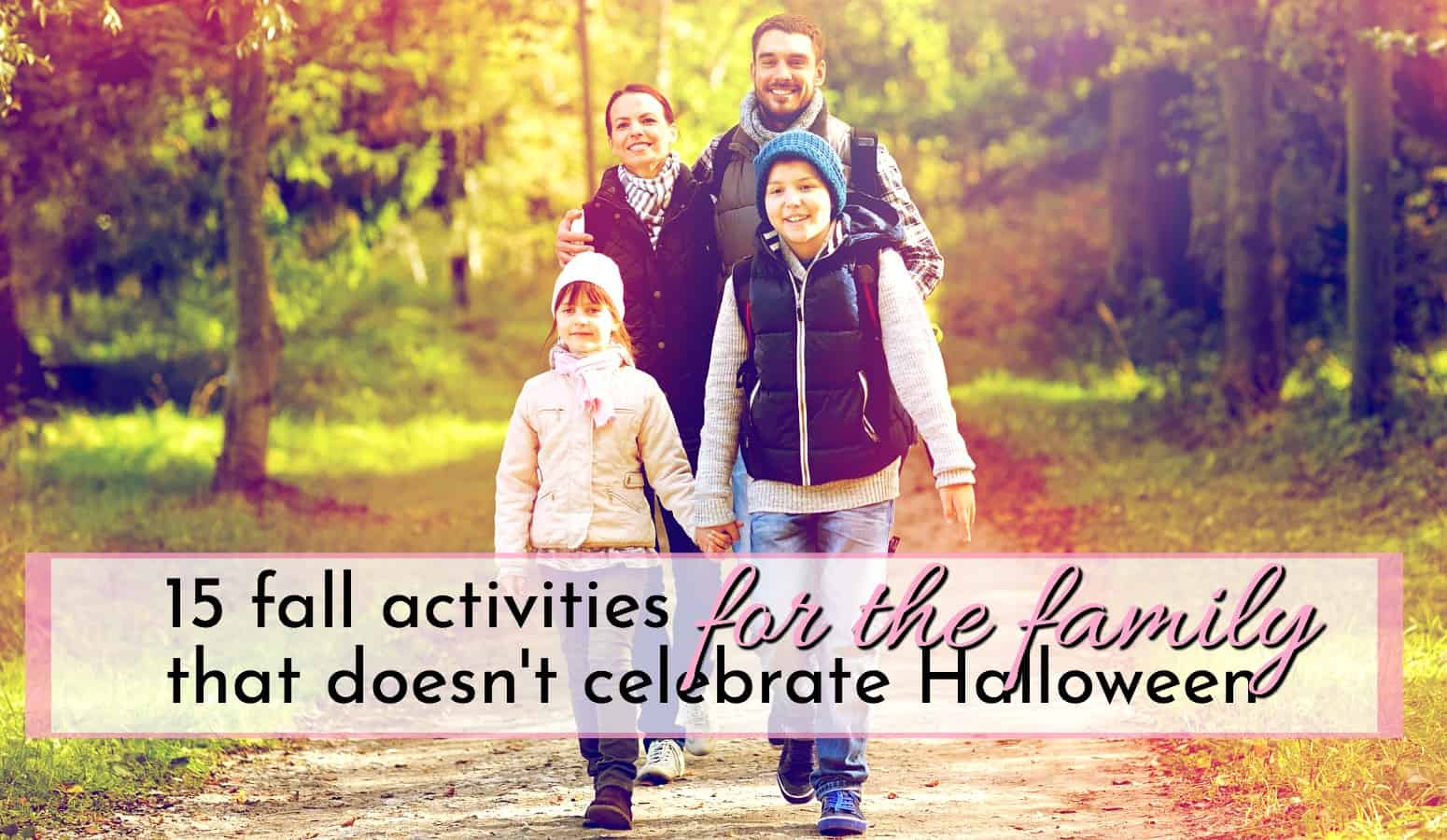 family of 4 walking hand in hand in the fall looking for fall activities for the family that doesn't celebrate halloween