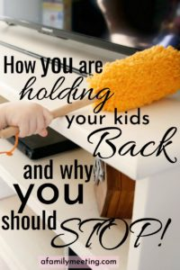 How you are holding your kids back and why you should stop!