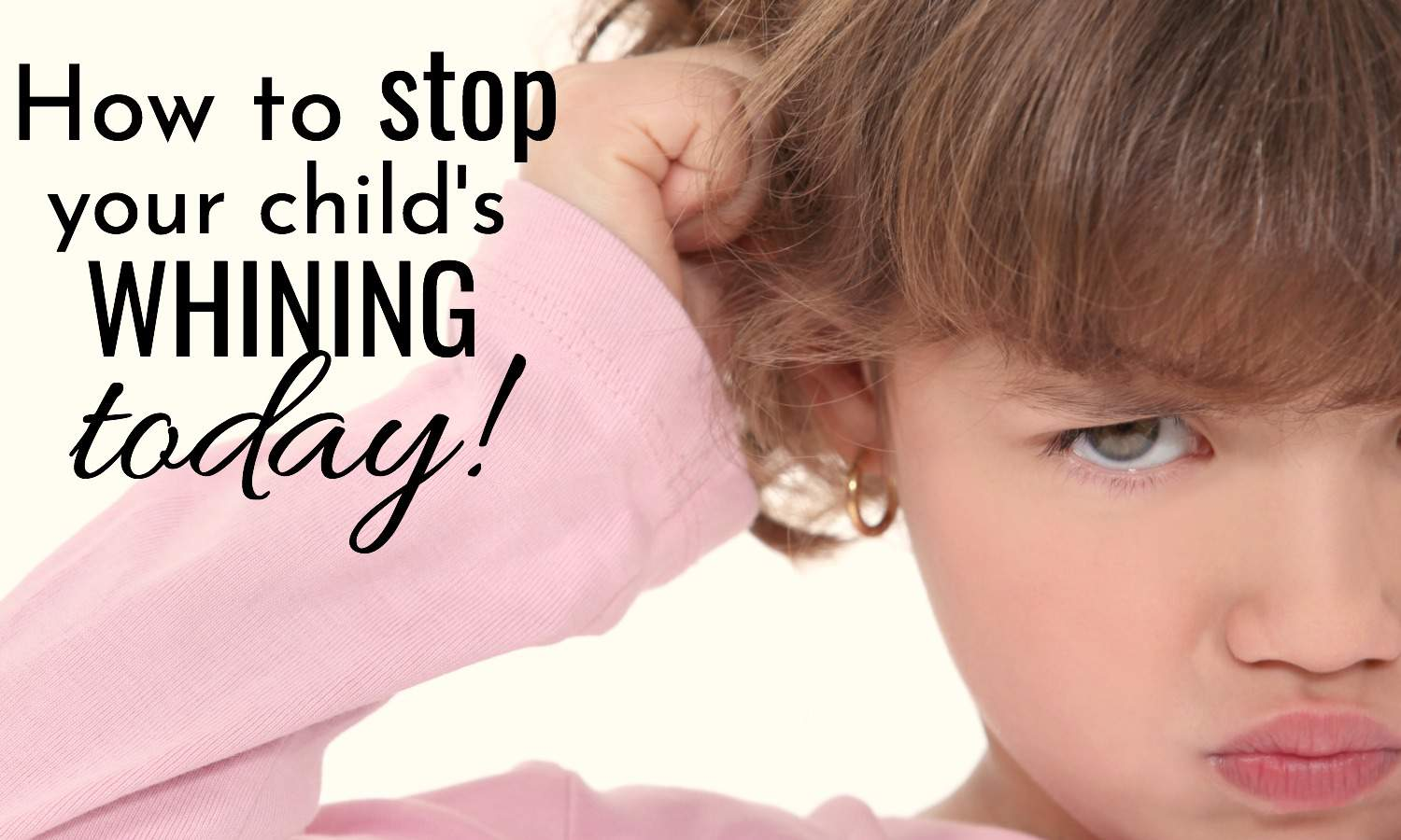 how to stop your child's whining today