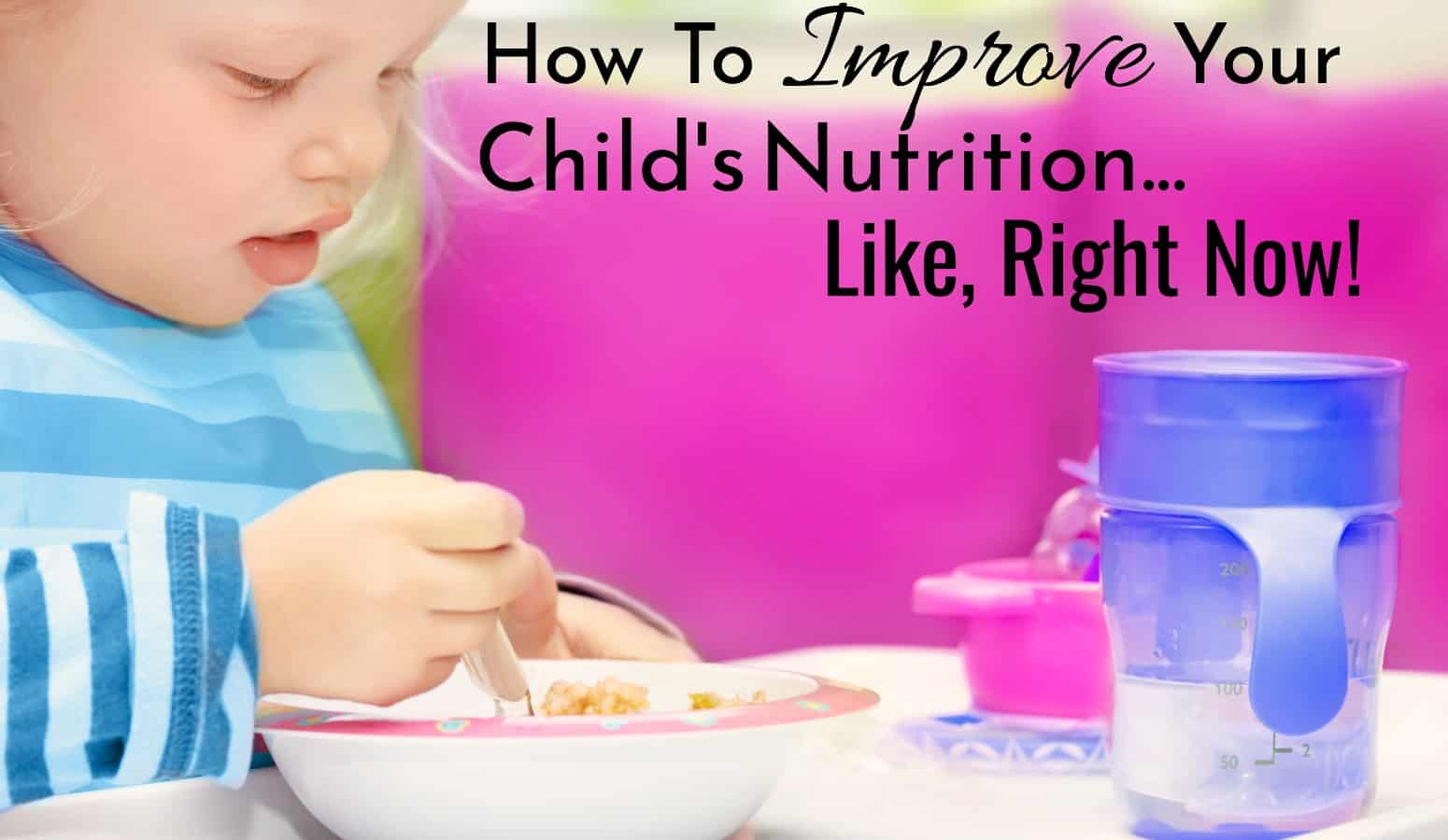 How To Improve Your Child's Nutrition Quickly and Easily