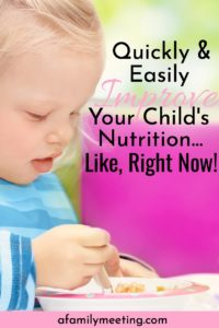 How To Improve Your Child's Nutrition Quickly and Easily!