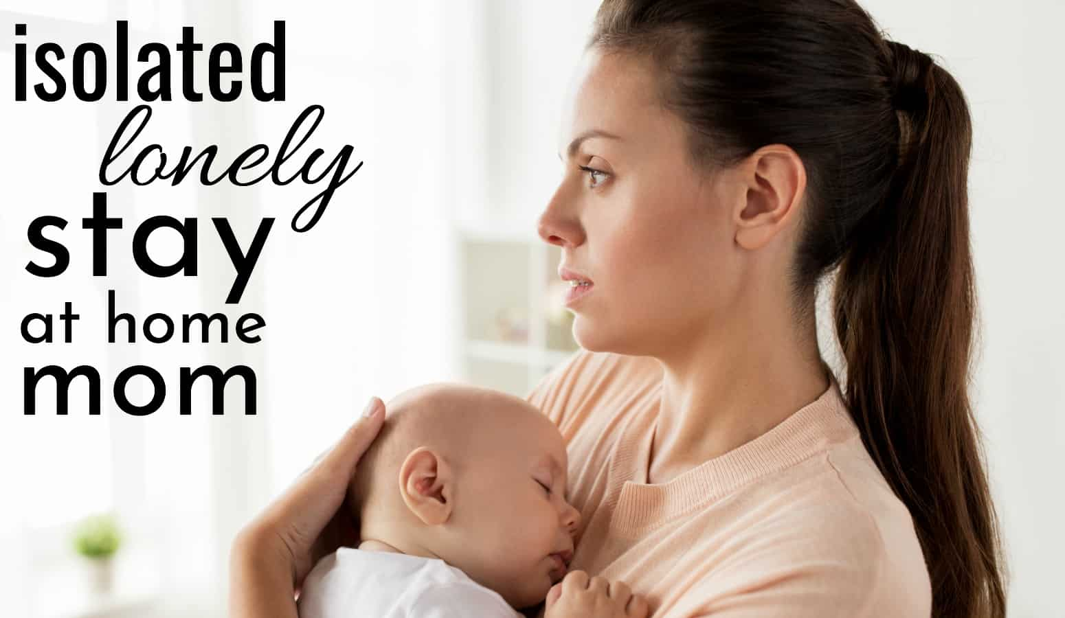 isolated lonely depressed stay at home mom holding baby while staring out the window