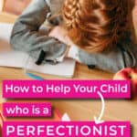 how to help a perfectionist child who is upset with her head down on a desk while doing homework