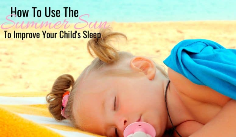 Use The Summer Sun To Improve Your Child's Sleep – Summer Parenting Series
